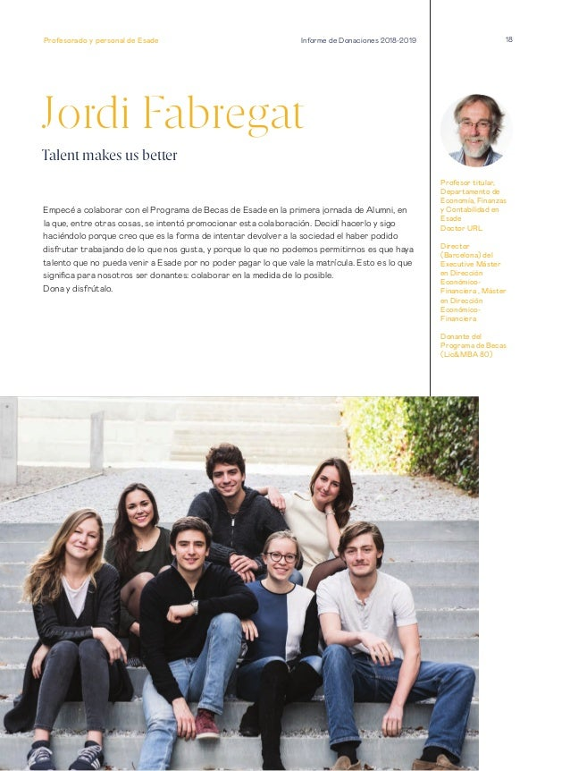 18 Jordi Fabregat Talent makes us better Empecé a colaborar con el Programa de Becas de Esade en la primera jornada de Alu...