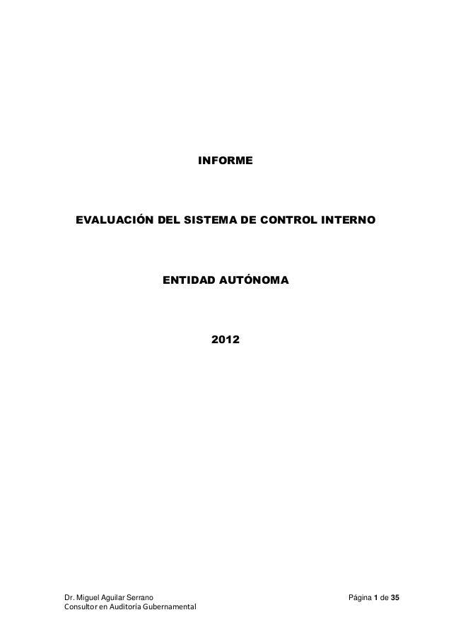 INFORME  EVALUACIÓN DEL SISTEMA DE CONTROL INTERNO  ENTIDAD AUTÓNOMA  2012  Dr. Miguel Aguilar Serrano  Consultor en Audit...