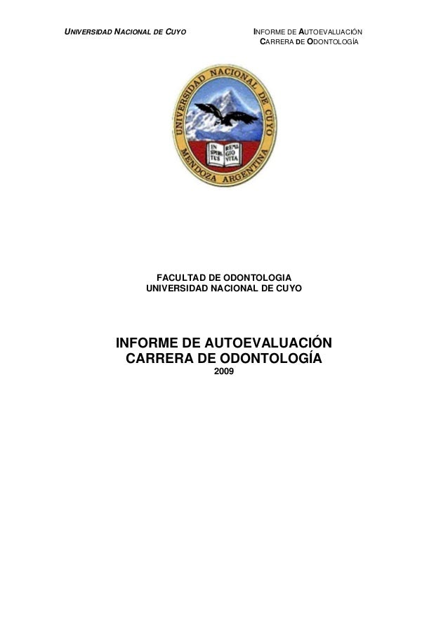 UNIVERSIDAD NACIONAL DE CUYO  INFORME DE AUTOEVALUACIÓN CARRERA DE ODONTOLOGÍA  FACULTAD DE ODONTOLOGIA UNIVERSIDAD NACION...