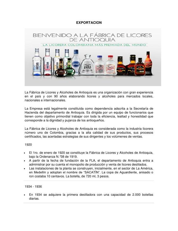 EXPORTACIONLa Fábrica de Licores y Alcoholes de Antioquia es una organización con gran experienciaen el país y con 90 años...
