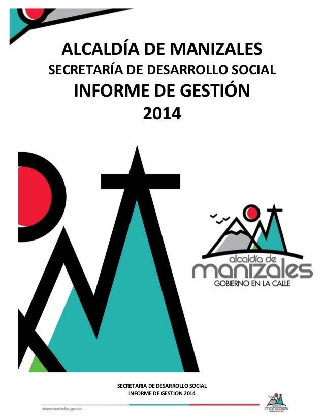 SECRETARIA DE DESARROLLO SOCIAL INFORME DE GESTION 2014 ALCALDÍA DE MANIZALES SECRETARÍA DE DESARROLLO SOCIAL INFORME DE G...