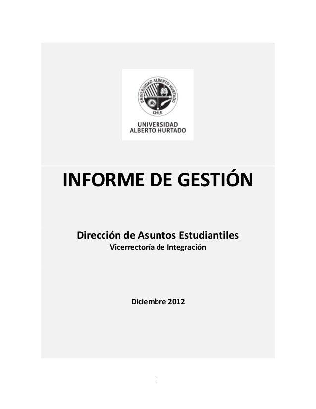 1 INFORME DE GESTIÓN Dirección de Asuntos Estudiantiles Vicerrectoría de Integración Diciembre 2012