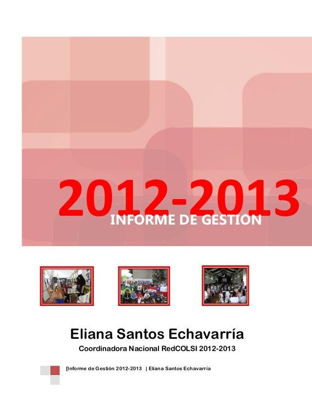 2012-2013 INFORME DE GESTIÓN  Eliana Santos Echavarría Coordinadora Nacional RedCOLSI 2012-2013 [Informe de Gestión 2012-2...