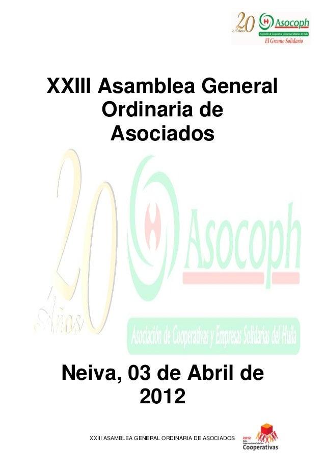 XXIII ASAMBLEA GENERAL ORDINARIA DE ASOCIADOS XXIII Asamblea General Ordinaria de Asociados Neiva, 03 de Abril de 2012