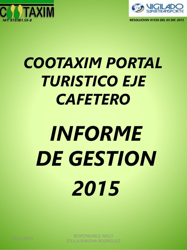 COOTAXIM PORTAL TURISTICO EJE CAFETERO INFORME DE GESTION 2015 24/02/2016 RESPONSABLE: NELLY STELLA BARONA RODRIGUEZ 1 RES...