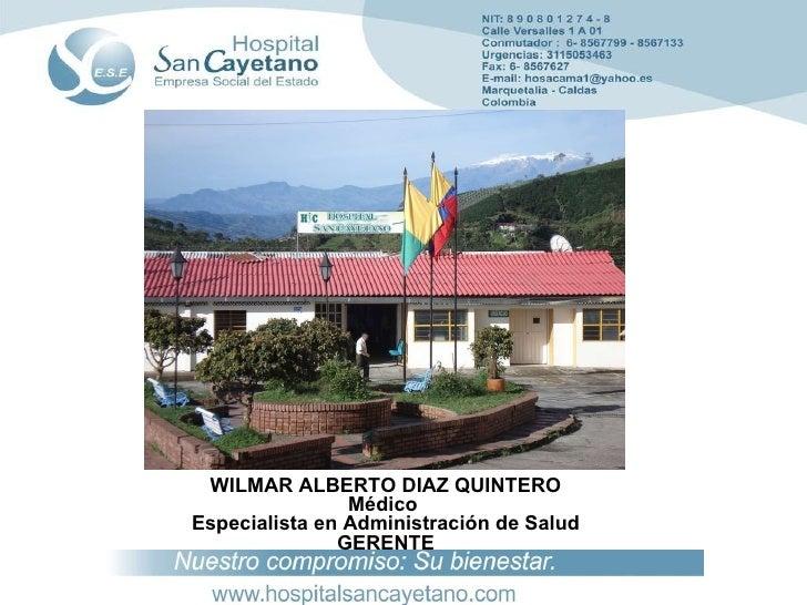 WILMAR ALBERTO DIAZ QUINTERO Médico  Especialista en Administración de Salud GERENTE