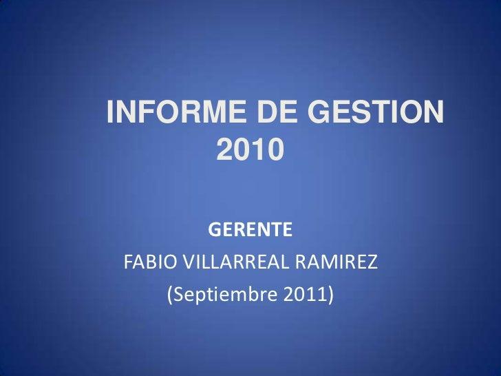 INFORME DE GESTION      2010         GERENTEFABIO VILLARREAL RAMIREZ    (Septiembre 2011)