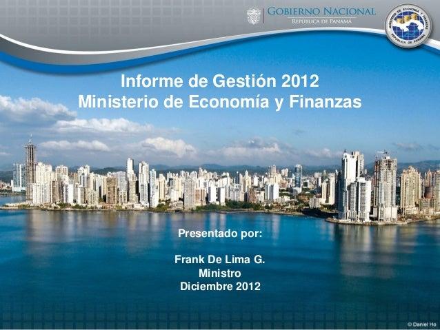 Informe de Gestión 2012 Ministerio de Economía y Finanzas Presentado por: Frank De Lima G. Ministro Diciembre 2012