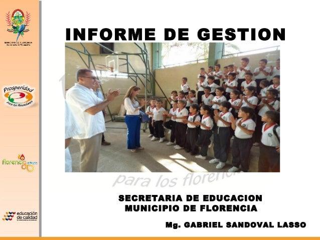 INFORME DE GESTION 2012 SECRETARIA DE EDUCACION MUNICIPIO DE FLORENCIA Mg. GABRIEL SANDOVAL LASSO