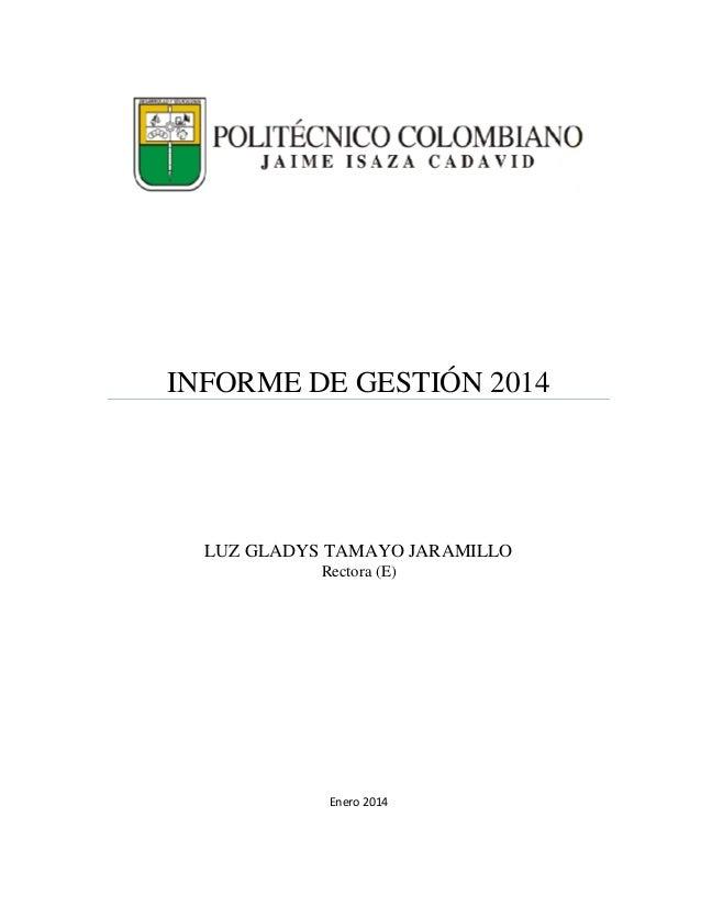 INFORME DE GESTIÓN 2014 LUZ GLADYS TAMAYO JARAMILLO Rectora (E) Enero 2014