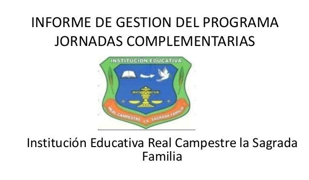 INFORME DE GESTION DEL PROGRAMA   JORNADAS COMPLEMENTARIASInstitución Educativa Real Campestre la Sagrada                 ...