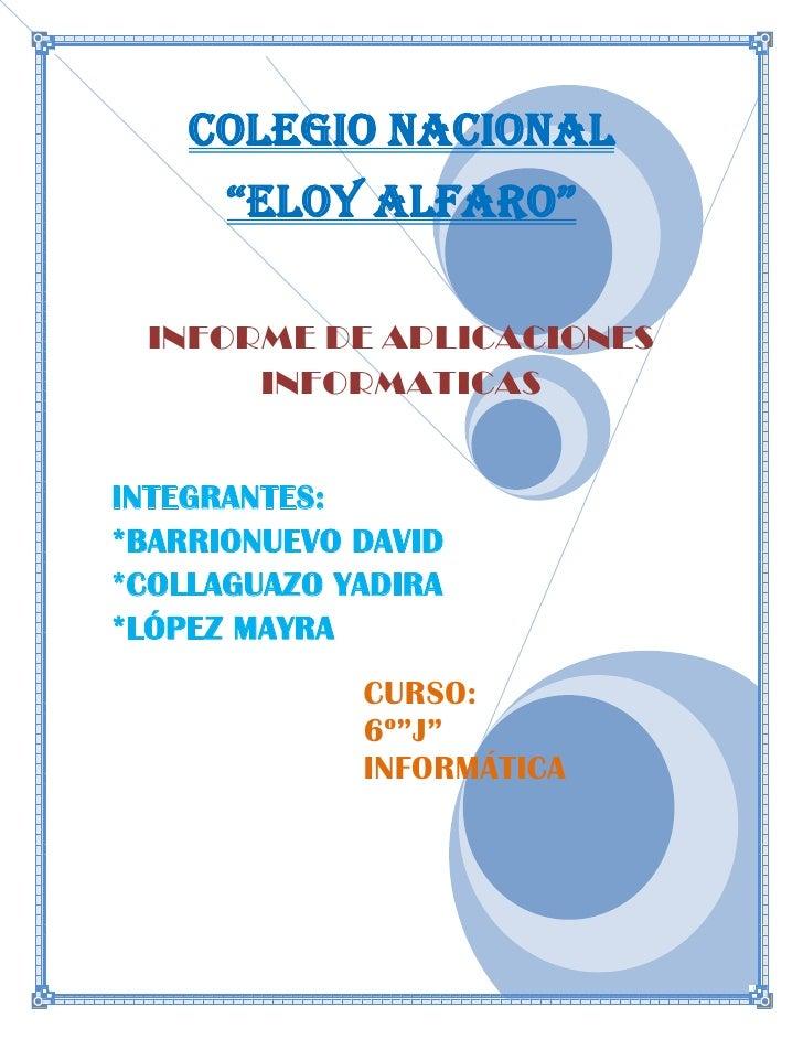 """COLEGIO NACIONAL      """"ELOY ALFARO"""" INFORME DE APLICACIONES      INFORMATICASINTEGRANTES:*BARRIONUEVO DAVID*COLLAGUAZO YAD..."""