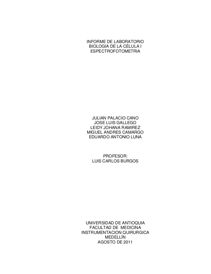 INFORME DE LABORATORIO<br />BIOLOGIA DE LA CÉLULA I<br />ESPECTROFOTOMETRIA<br />JULIAN PALACIO CANO<br />JOSE LUIS GALLEG...