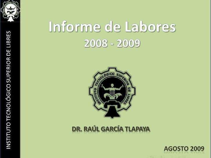 Informe de Labores2008 - 2009<br />dr. Raúl García Tlapaya<br />Agosto 2009<br />