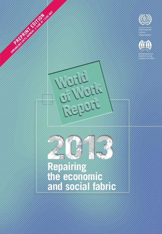 Repairingthe economicand social fabricThe World of Work Report 2013 provides a com-prehensive analysis of the current stat...