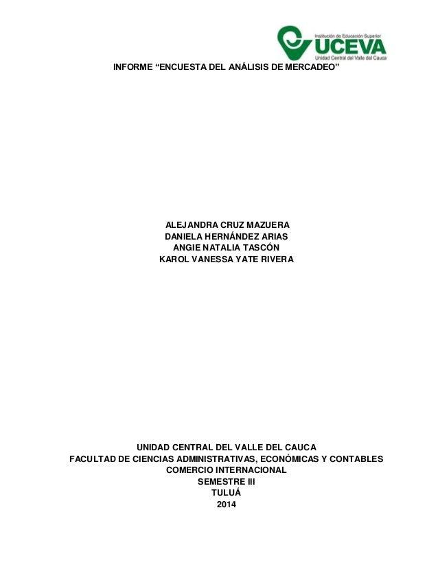 "INFORME ""ENCUESTA DEL ANÁLISIS DE MERCADEO"" ALEJANDRA CRUZ MAZUERA DANIELA HERNÁNDEZ ARIAS ANGIE NATALIA TASCÓN KAROL VANE..."