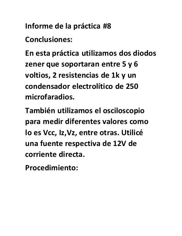 Informe de la práctica #8 Conclusiones: En esta práctica utilizamos dos diodos zener que soportaran entre 5 y 6 voltios, 2...