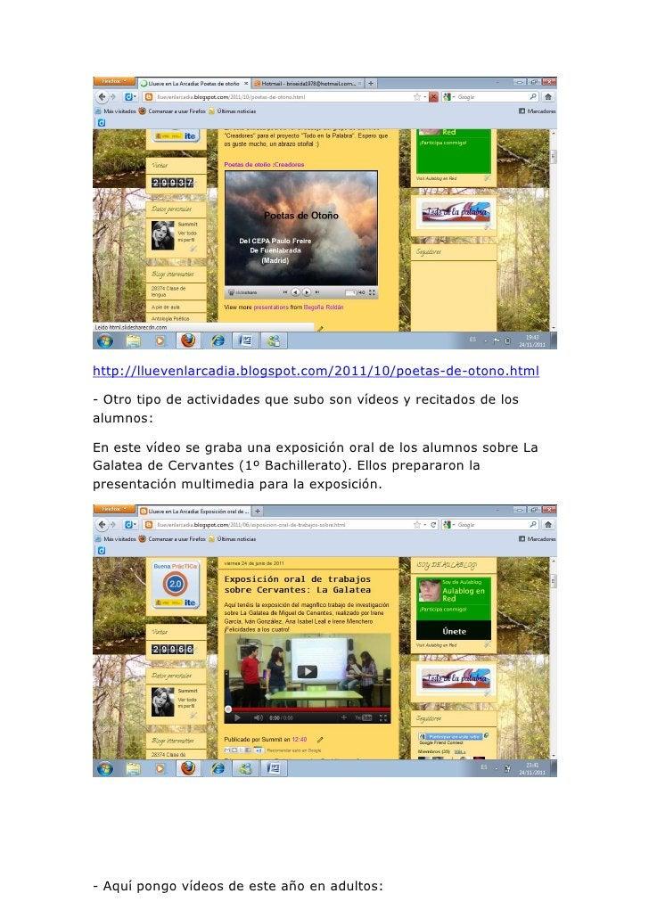 http://lluevenlarcadia.blogspot.com/2011/10/poetas-de-otono.html- Otro tipo de actividades que subo son vídeos y recitados...