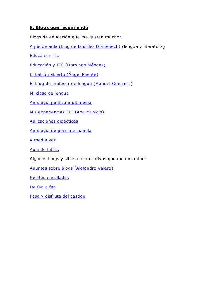 8. Blogs que recomiendoBlogs de educación que me gustan mucho:A pie de aula (blog de Lourdes Domenech) (lengua y literatur...