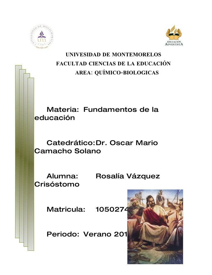 UNIVESIDAD DE MONTEMORELOS      FACULTAD CIENCIAS DE LA EDUCACIÓN           AREA: QUÍMICO-BIOLOGICAS       Materia: Fundam...