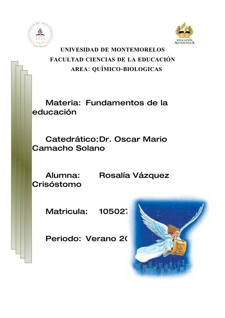 UNIVESIDAD DE MONTEMORELOS    FACULTAD CIENCIAS DE LA EDUCACIÓN         AREA: QUÍMICO-BIOLOGICAS       Materia: Fundamento...