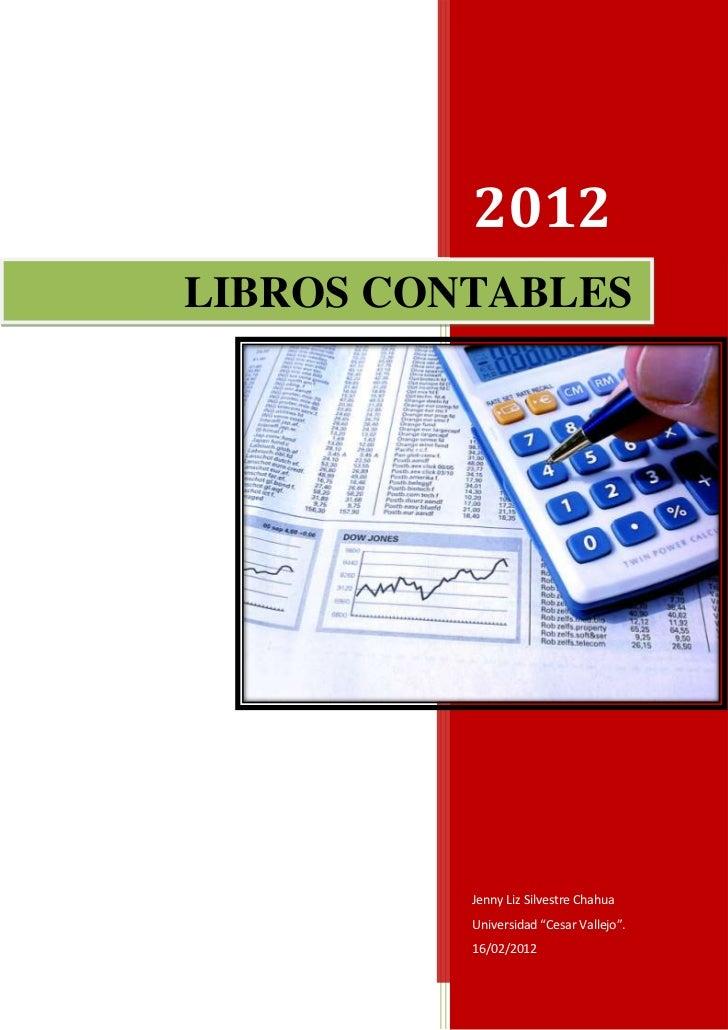 """2012LIBROS CONTABLES          Jenny Liz Silvestre Chahua          Universidad """"Cesar Vallejo"""".          16/02/2012"""