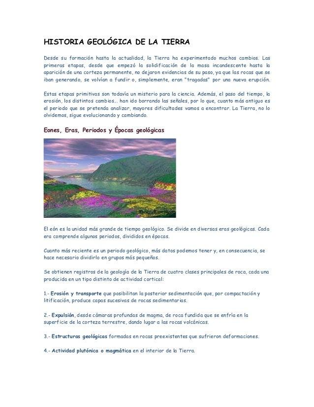 HISTORIA GEOLÓGICA DE LA TIERRADesde su formación hasta la actualidad, la Tierra ha experimentado muchos cambios. Lasprime...