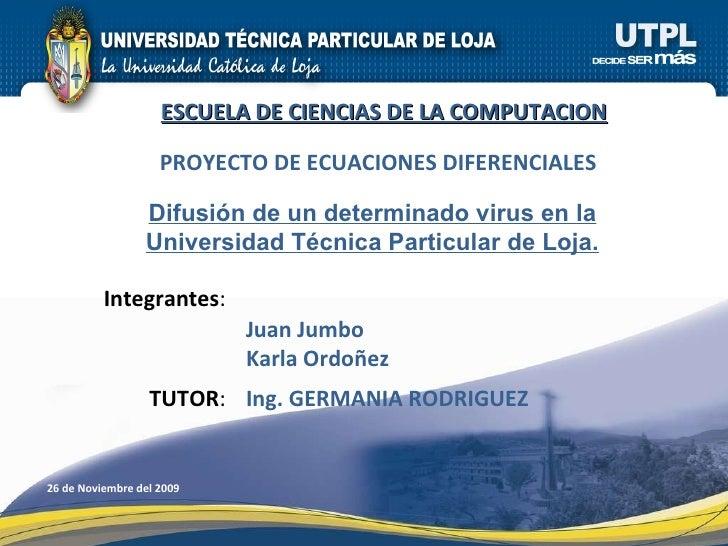TUTOR : Integrantes : ESCUELA DE CIENCIAS DE LA COMPUTACION Ing. GERMANIA RODRIGUEZ Juan Jumbo Karla Ordoñez Difusión de u...