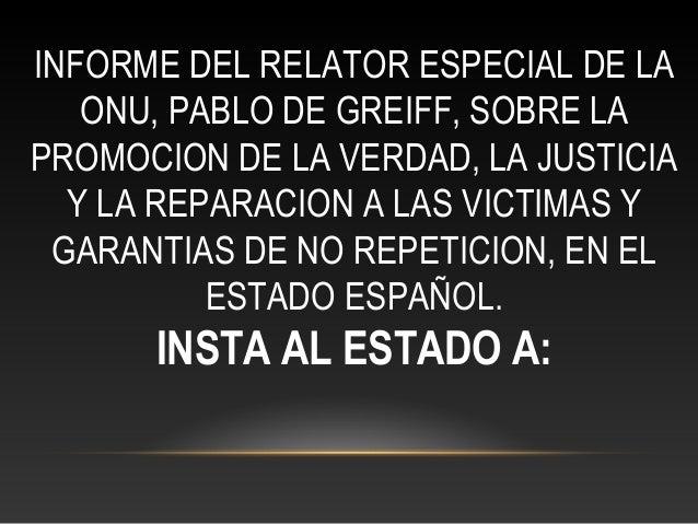 INFORME DEL RELATOR ESPECIAL DE LA  ONU, PABLO DE GREIFF, SOBRE LA  PROMOCION DE LA VERDAD, LA JUSTICIA  Y LA REPARACION A...