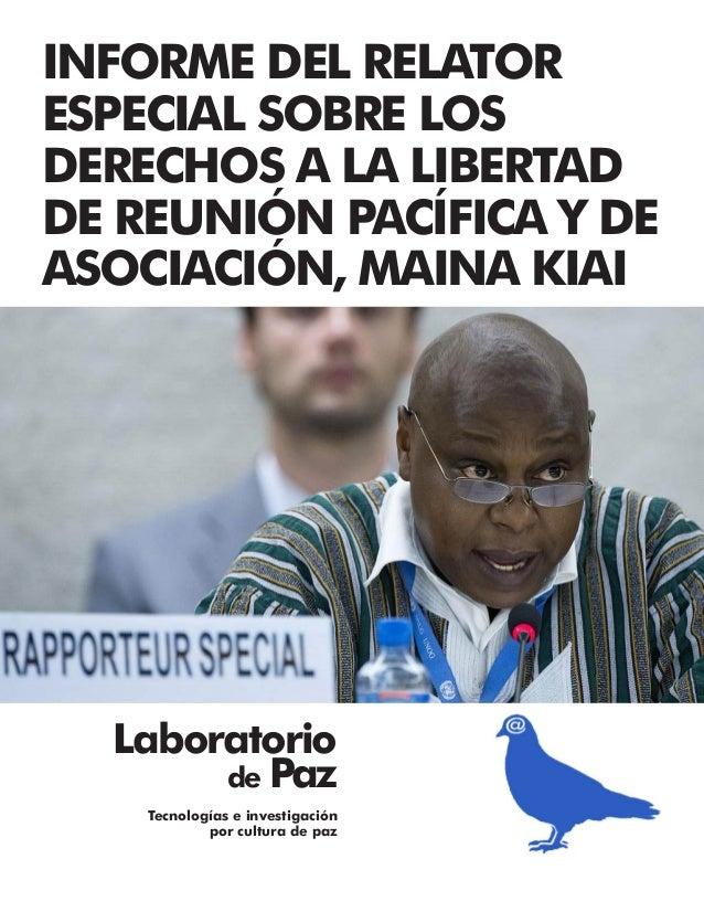 INFORME DEL RELATOR ESPECIAL SOBRE LOS DERECHOS A LA LIBERTAD DE REUNIÓN PACÍFICA Y DE ASOCIACIÓN, MAINA KIAI Laboratorio ...