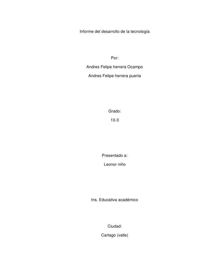Informe del desarrollo de la tecnología                 Por:   Andres Felipe herrera Ocampo    Andres Felipe herrera puert...