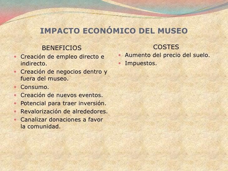 IMPACTO ECONÓMICO DEL MUSEO          BENEFICIOS                           COSTES Creación de empleo directo e       Aume...