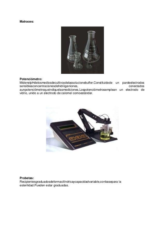 Matraces:  Potenciómetro: MidenelpHdelosmediosdecultivoydelassolucionebuffer.Constituidode un pardeelectrodos sensibleacon...