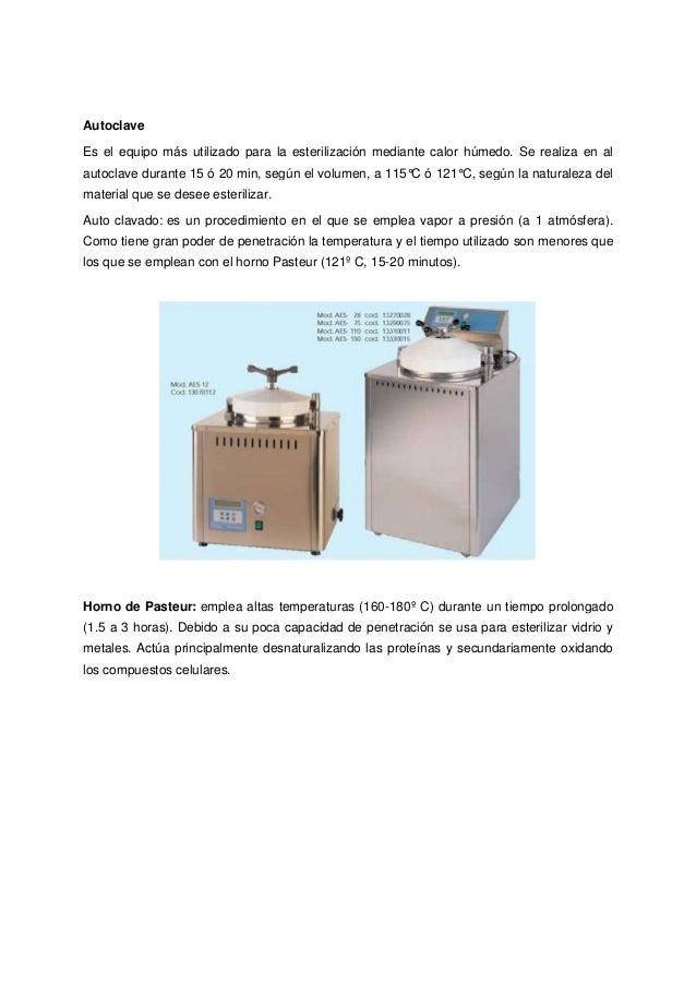Autoclave Es el equipo más utilizado para la esterilización mediante calor húmedo. Se realiza en al autoclave durante 15 ó...