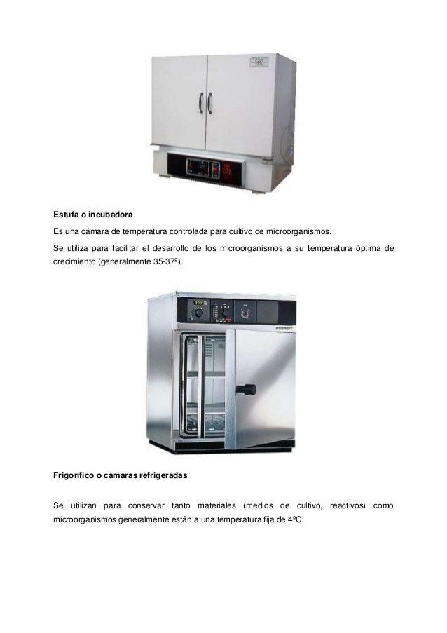 Estufa o incubadora Es una cámara de temperatura controlada para cultivo de microorganismos. Se utiliza para facilitar el ...