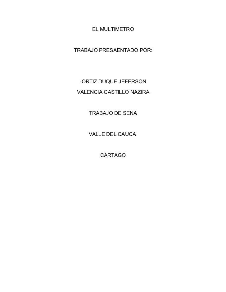 EL MULTIMETROTRABAJO PRESAENTADO POR: -ORTIZ DUQUE JEFERSONVALENCIA CASTILLO NAZIRA    TRABAJO DE SENA    VALLE DEL CAUCA ...