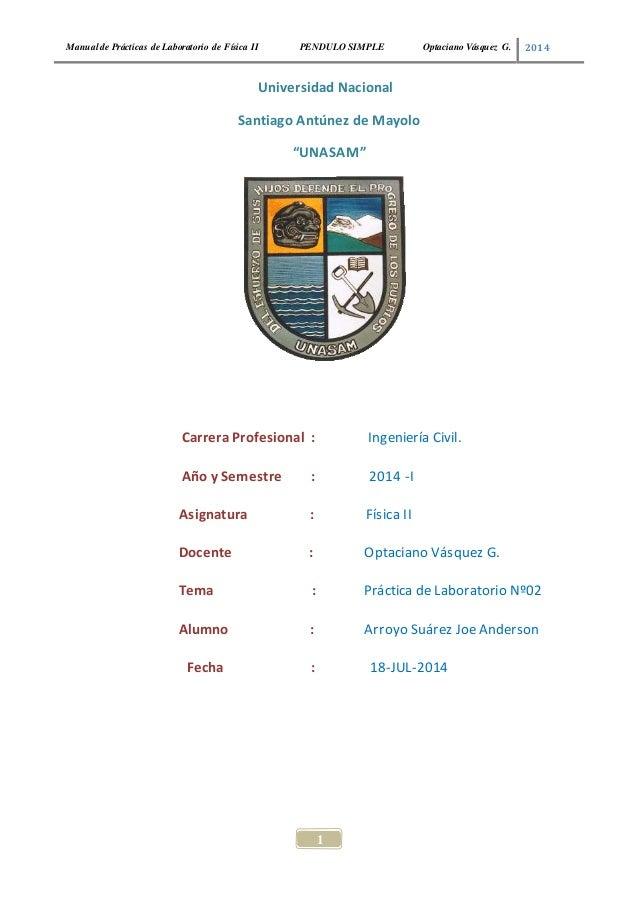 Manual de Prácticas de Laboratorio de Física II PENDULO SIMPLE Optaciano Vásquez G. 2014  Universidad Nacional  Santiago A...