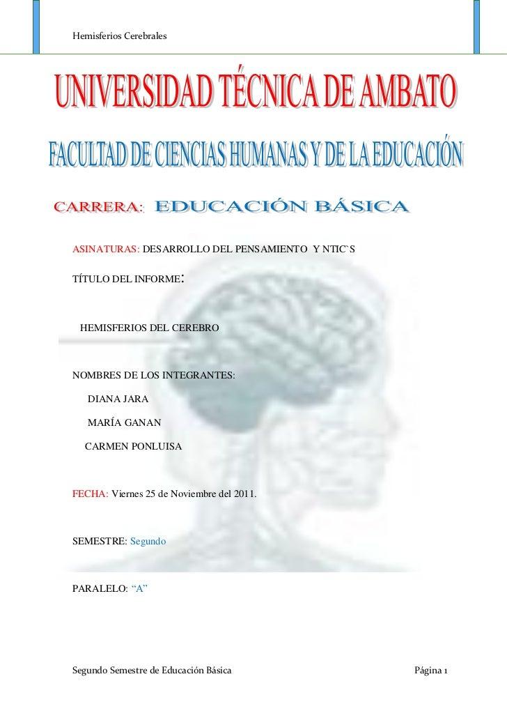 Hemisferios CerebralesASINATURAS: DESARROLLO DEL PENSAMIENTO Y NTIC`STÍTULO DEL INFORME       : HEMISFERIOS DEL CEREBRONOM...