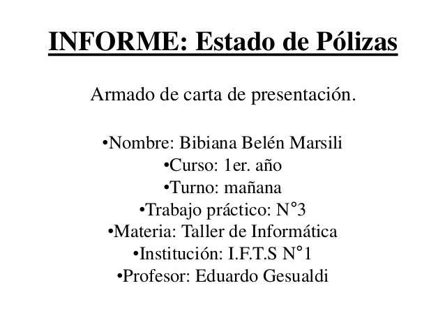INFORME: Estado de Pólizas Armado de carta de presentación. •Nombre: Bibiana Belén Marsili •Curso: 1er. año •Turno: mañana...