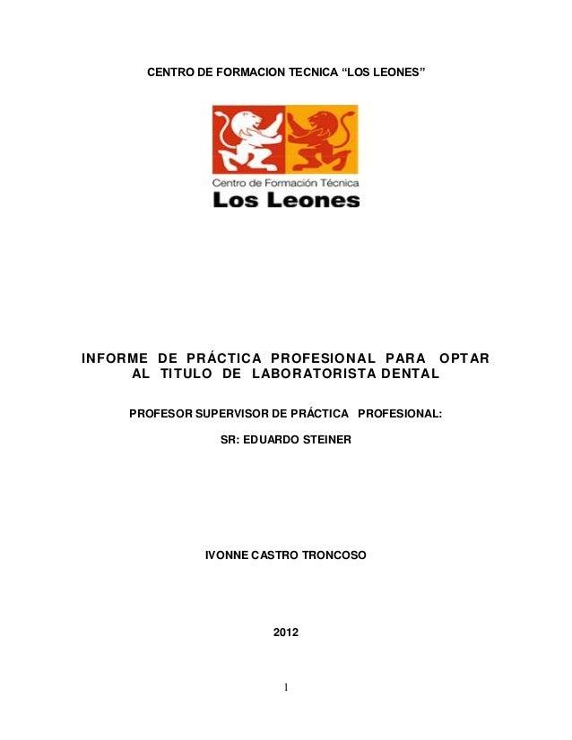 """CENTRO DE FORMACION TECNICA """"LOS LEONES""""INFORME DE PRÁCTICA PROFESIONAL PARA OPTAR     AL TITULO DE LABORATORISTA DENTAL  ..."""