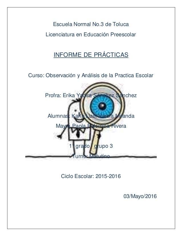 Escuela Normal No.3 de Toluca Licenciatura en Educación Preescolar INFORME DE PRÁCTICAS Curso: Observación y Análisis de l...