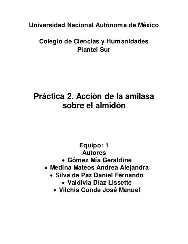 Universidad Nacional Autónoma de México  Colegio de Ciencias y Humanidades  Plantel Sur  Práctica 2. Acción de la amilasa ...
