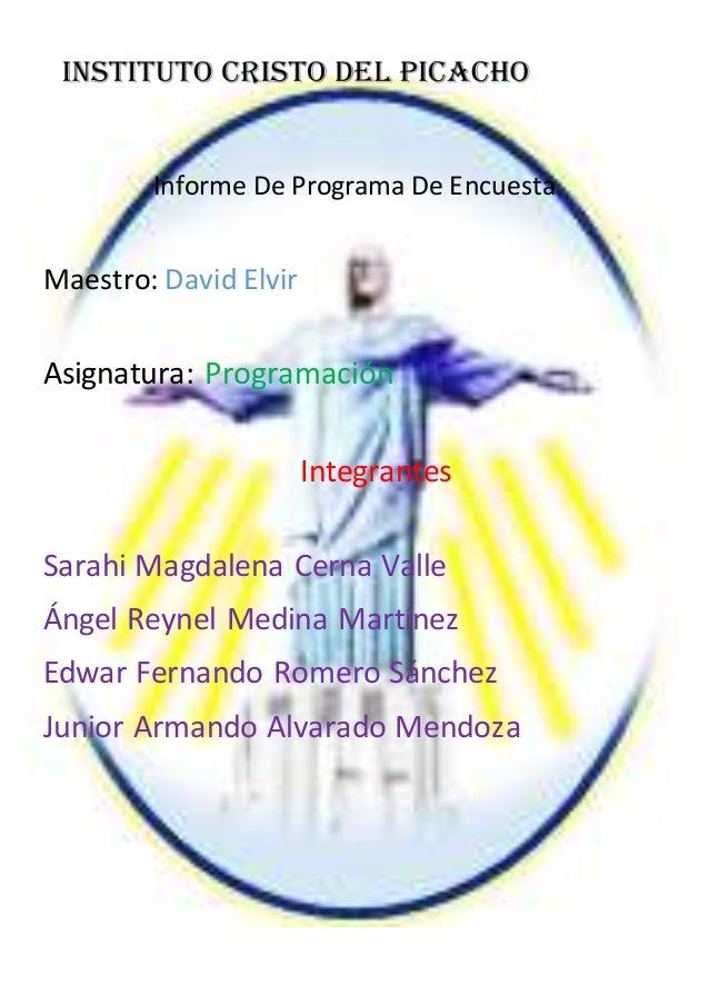 Informe De Programa De Encuesta Maestro: David Elvir Asignatura: Programación Integrantes Sarahi Magdalena Cerna Valle Áng...