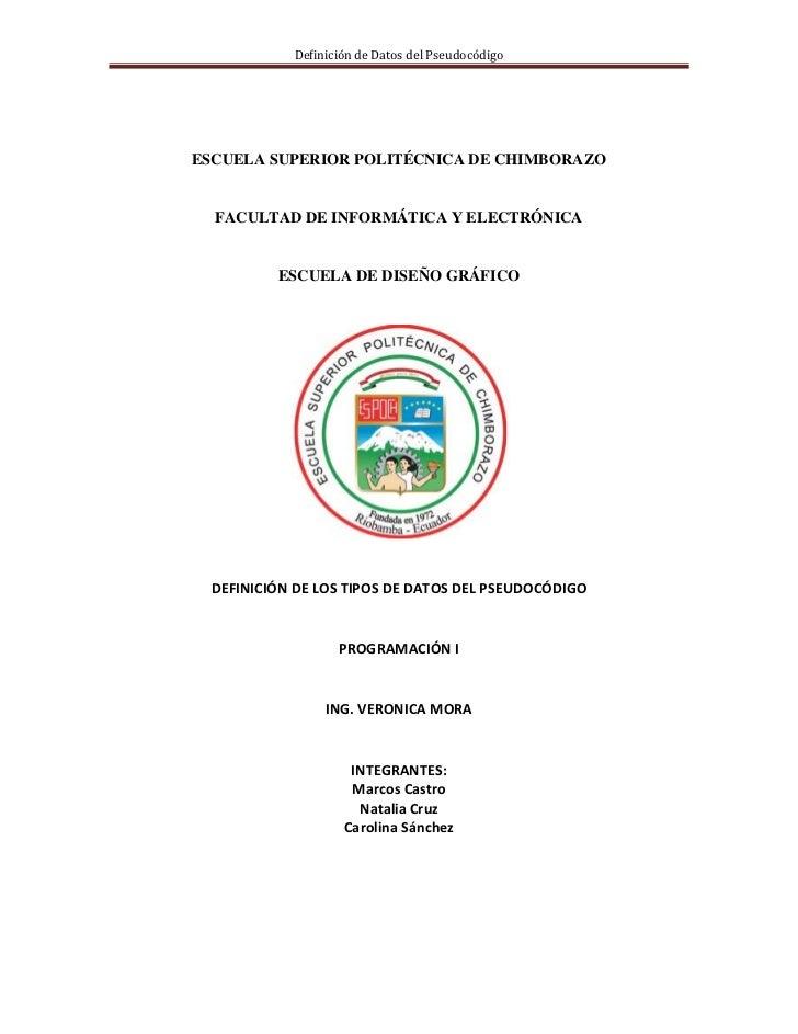 Definición de Datos del PseudocódigoESCUELA SUPERIOR POLITÉCNICA DE CHIMBORAZO  FACULTAD DE INFORMÁTICA Y ELECTRÓNICA     ...