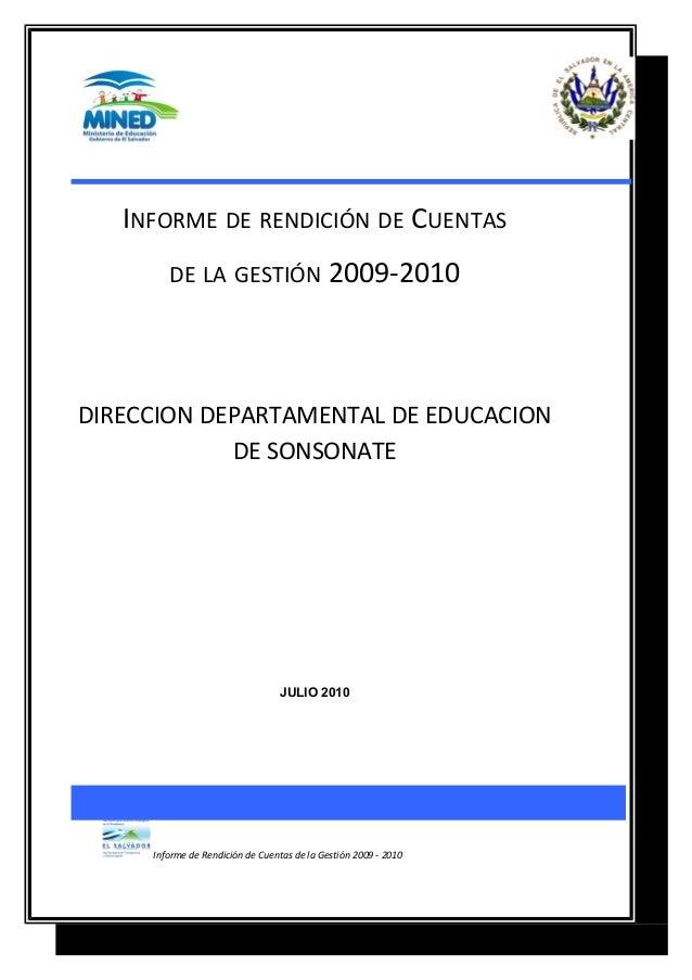 INFORME DE RENDICIÓN DE CUENTAS DE LA GESTIÓN 2009-2010 DIRECCION DEPARTAMENTAL DE EDUCACION DE SONSONATE JULIO 2010 Infor...