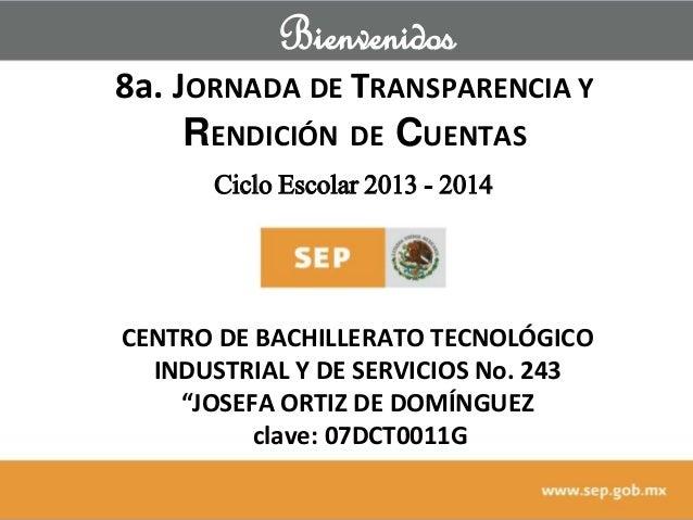 """8a. JORNADA DE TRANSPARENCIA Y RENDICIÓN DE CUENTAS CENTRO DE BACHILLERATO TECNOLÓGICO INDUSTRIAL Y DE SERVICIOS No. 243 """"..."""