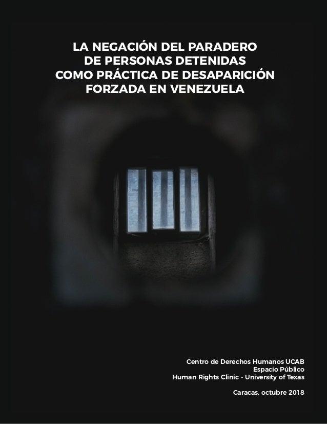 LA NEGACIÓN DEL PARADERO DE PERSONAS DETENIDAS COMO PRÁCTICA DE DESAPARICIÓN FORZADA EN VENEZUELA Centro de Derechos Human...