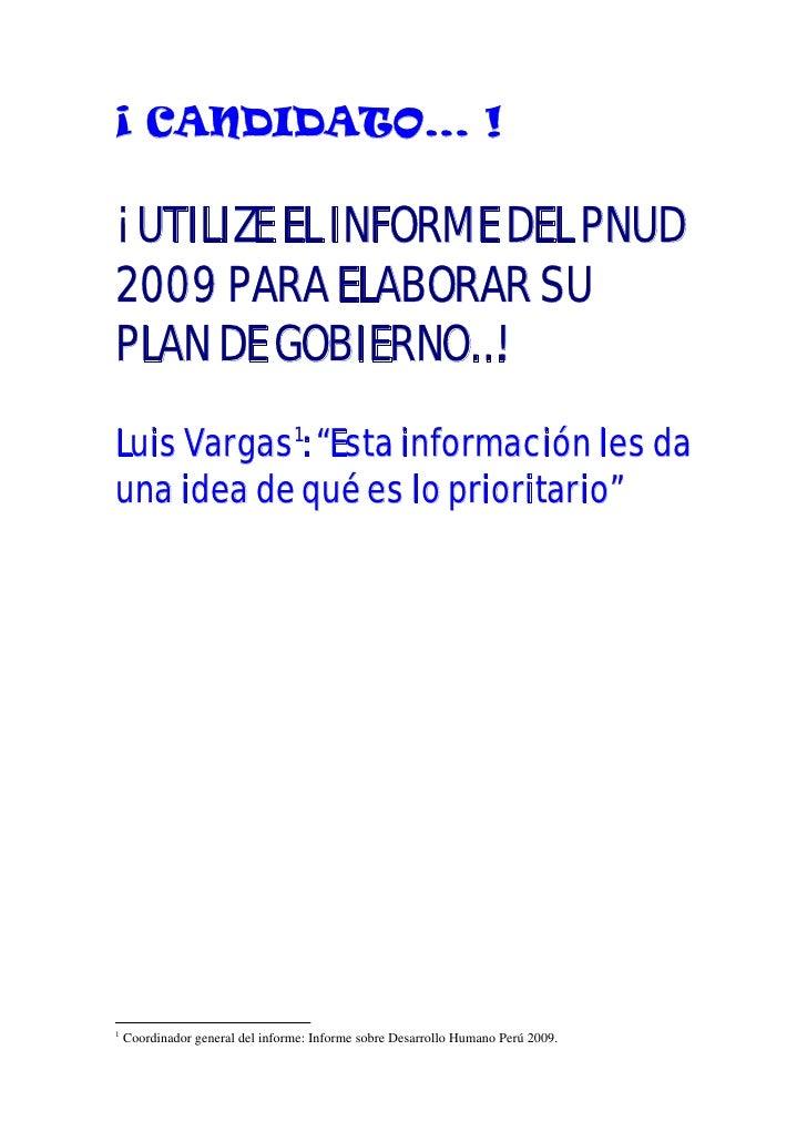 """¡ CANDIDATO… !  ¡ UTILIZE EL INFORME DEL PNUD 2009 PARA ELABORAR SU PLAN DE GOBIERNO…! Luis Vargas1: """"Esta información les..."""