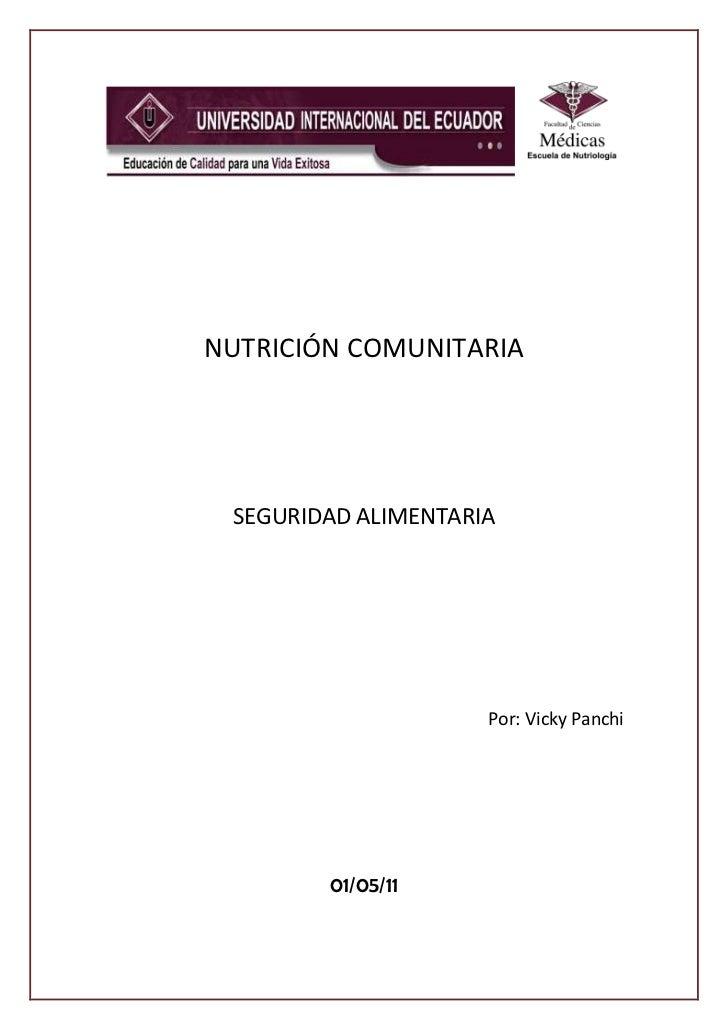 4401252-57584<br /> <br />NUTRICIÓN COMUNITARIA<br />SEGURIDAD ALIMENTARIA<br />Por: Vicky Panchi<br />01/05/11<br />SEGUR...