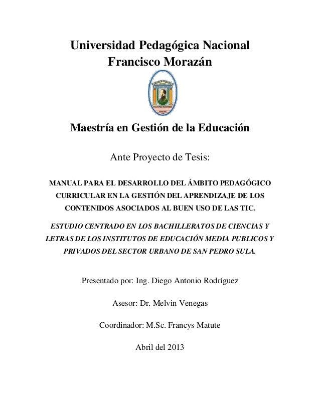 Universidad Pedagógica Nacional  Francisco Morazán  Maestría en Gestión de la Educación  Ante Proyecto de Tesis:  MANUAL P...